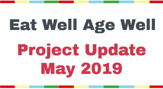 Eat Well Age Well Project Update May 2019